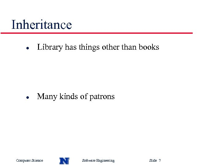 Inheritance l Library has things other than books l Many kinds of patrons Computer