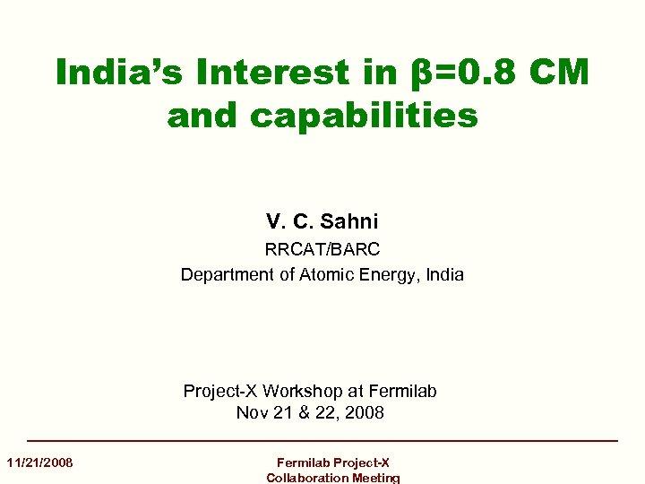 India's Interest in β=0. 8 CM and capabilities V. C. Sahni RRCAT/BARC Department of