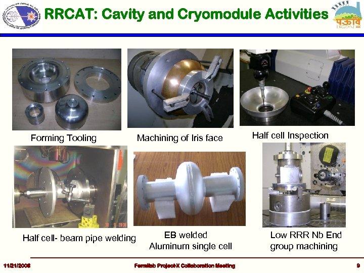 RRCAT: Cavity and Cryomodule Activities Forming Tooling Machining of Iris face Half cell- beam