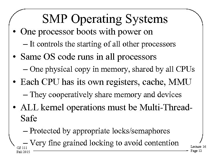 SMP Operating Systems • One processor boots with power on – It controls the