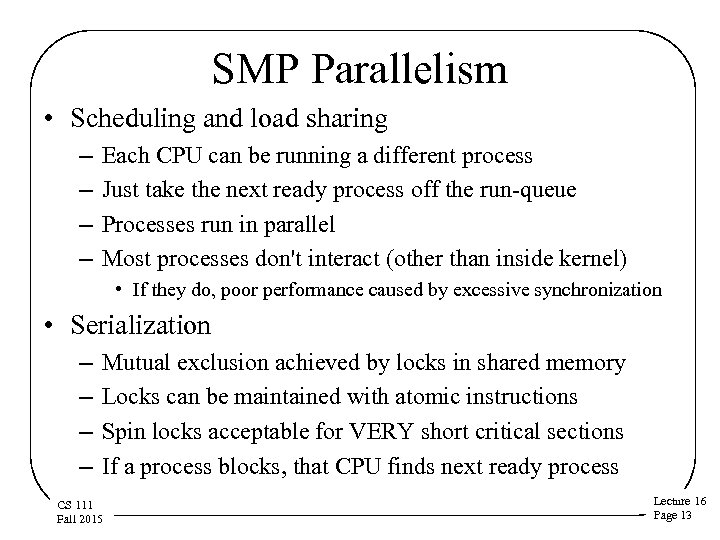 SMP Parallelism • Scheduling and load sharing – – Each CPU can be running