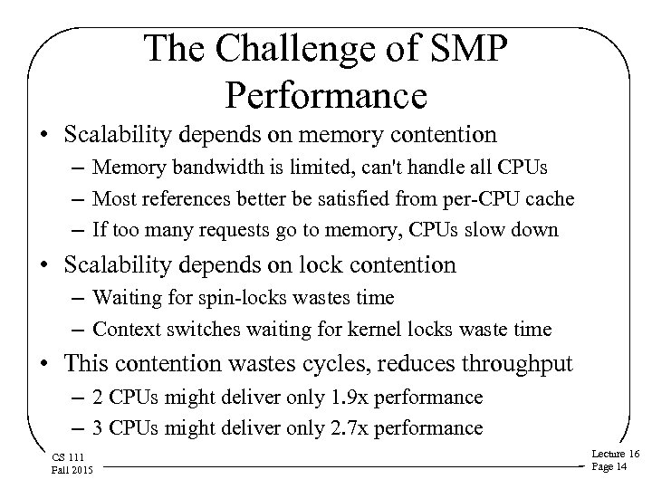 The Challenge of SMP Performance • Scalability depends on memory contention – Memory bandwidth
