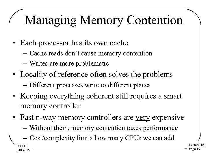 Managing Memory Contention • Each processor has its own cache – Cache reads don't