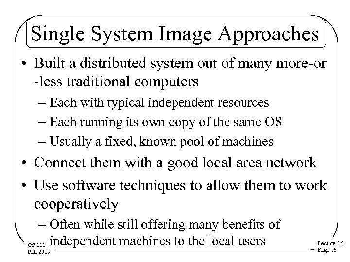 Single System Image Approaches • Built a distributed system out of many more-or -less