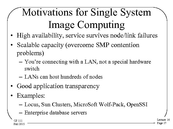 Motivations for Single System Image Computing • High availability, service survives node/link failures •