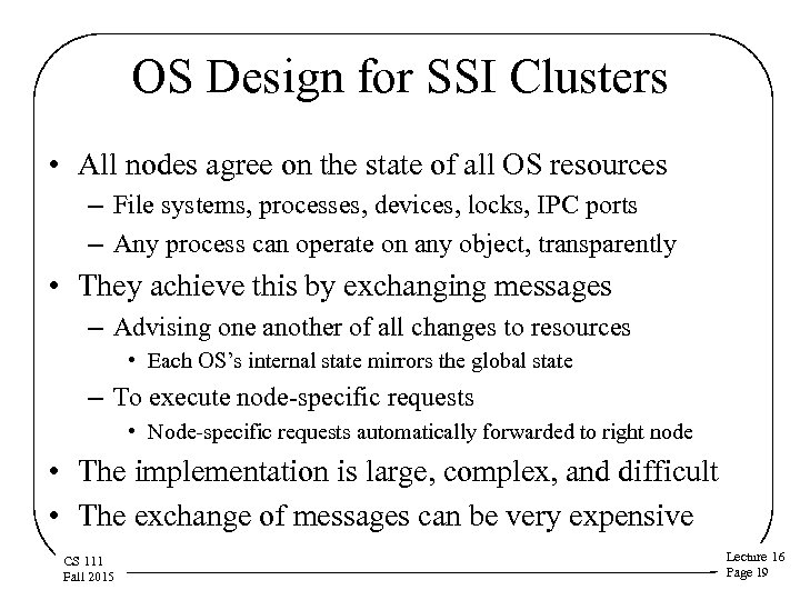 OS Design for SSI Clusters • All nodes agree on the state of all