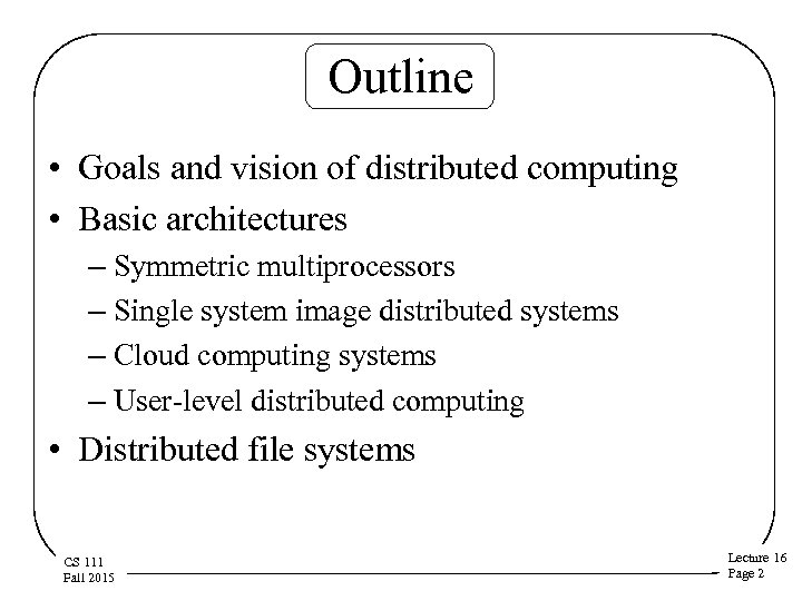 Outline • Goals and vision of distributed computing • Basic architectures – Symmetric multiprocessors