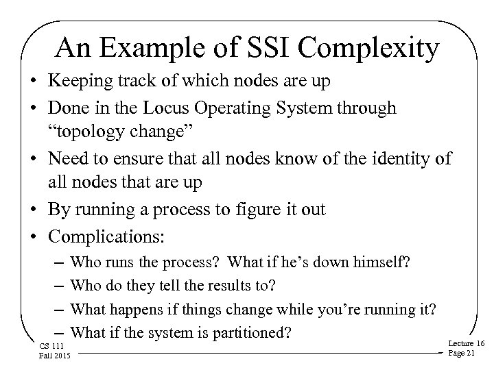 An Example of SSI Complexity • Keeping track of which nodes are up •