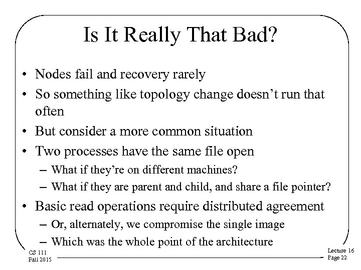 Is It Really That Bad? • Nodes fail and recovery rarely • So something