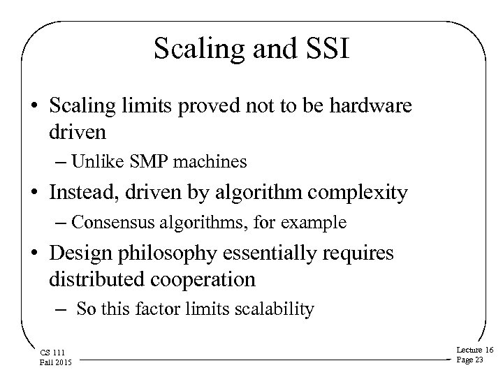 Scaling and SSI • Scaling limits proved not to be hardware driven – Unlike