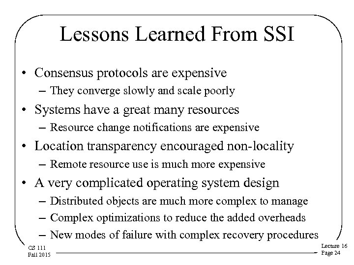 Lessons Learned From SSI • Consensus protocols are expensive – They converge slowly and