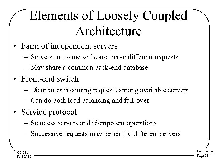Elements of Loosely Coupled Architecture • Farm of independent servers – Servers run same