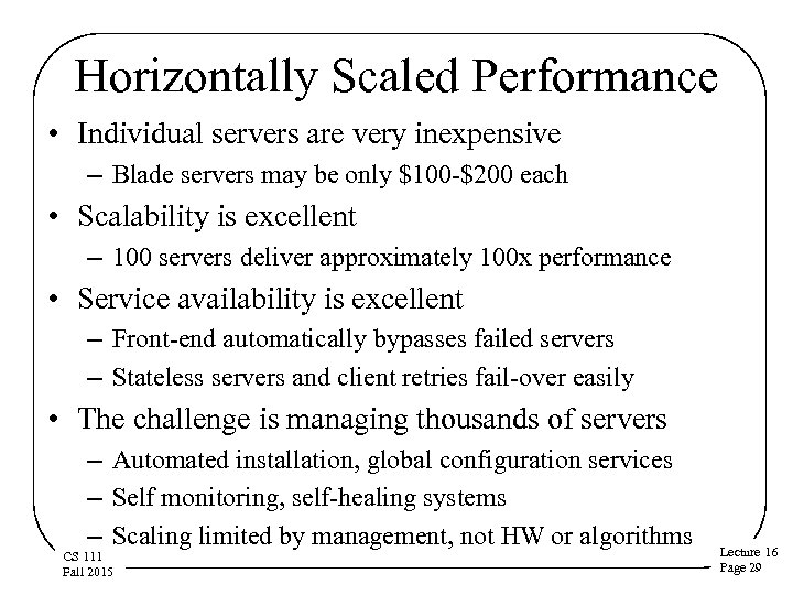 Horizontally Scaled Performance • Individual servers are very inexpensive – Blade servers may be