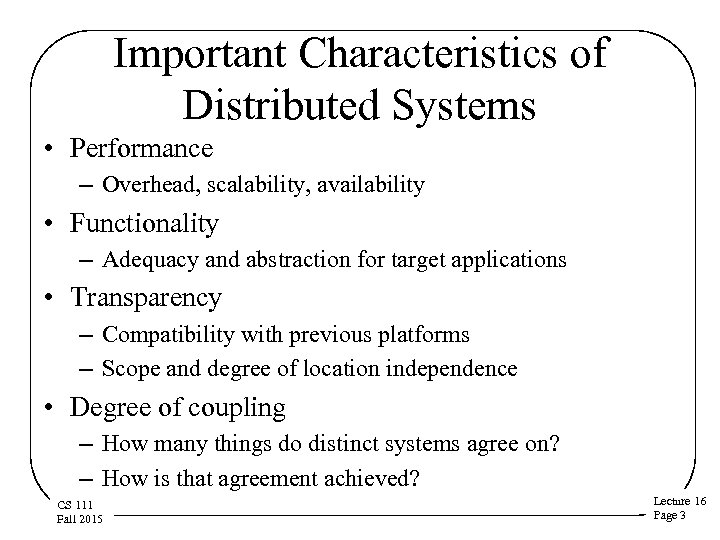 Important Characteristics of Distributed Systems • Performance – Overhead, scalability, availability • Functionality –