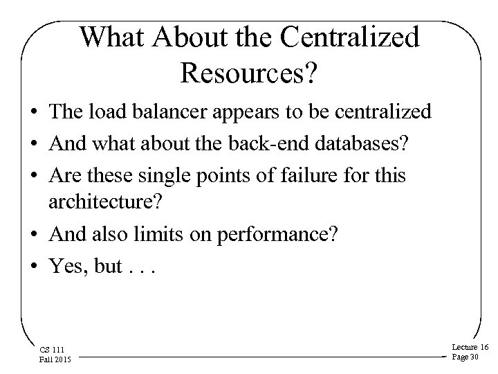 What About the Centralized Resources? • The load balancer appears to be centralized •