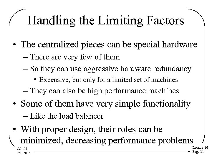 Handling the Limiting Factors • The centralized pieces can be special hardware – There