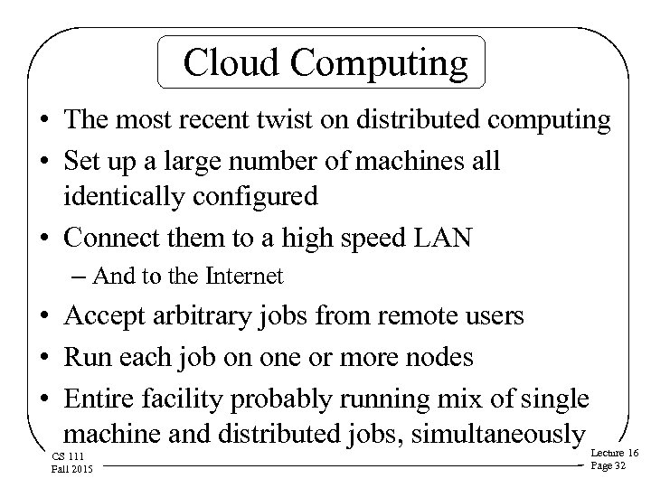 Cloud Computing • The most recent twist on distributed computing • Set up a