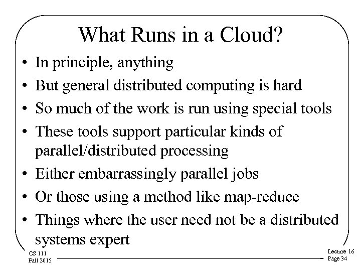 What Runs in a Cloud? • • In principle, anything But general distributed computing