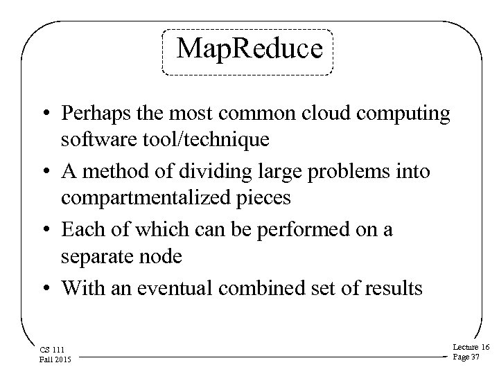 Map. Reduce • Perhaps the most common cloud computing software tool/technique • A method
