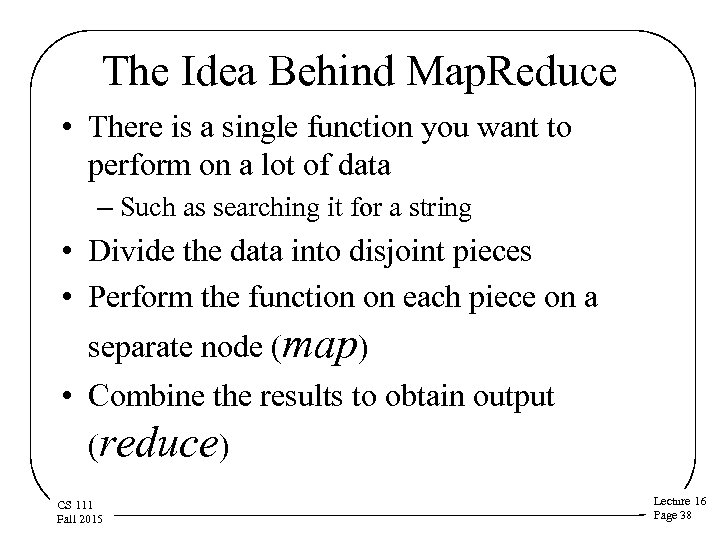 The Idea Behind Map. Reduce • There is a single function you want to