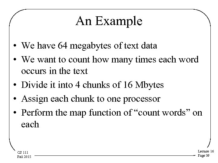 An Example • We have 64 megabytes of text data • We want to