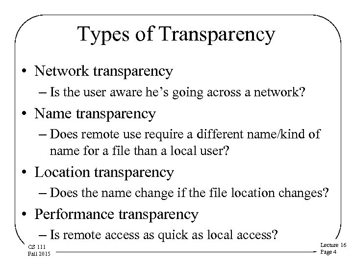 Types of Transparency • Network transparency – Is the user aware he's going across