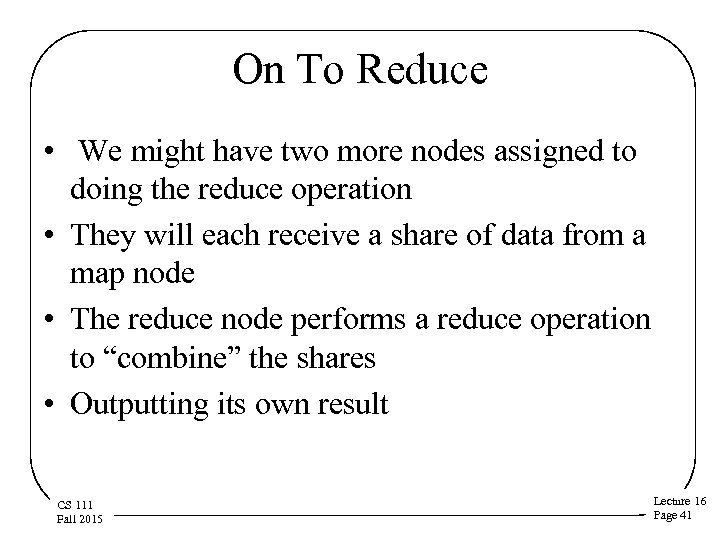 On To Reduce • We might have two more nodes assigned to doing the