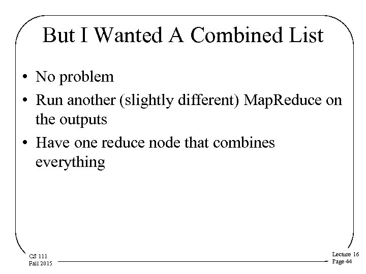 But I Wanted A Combined List • No problem • Run another (slightly different)
