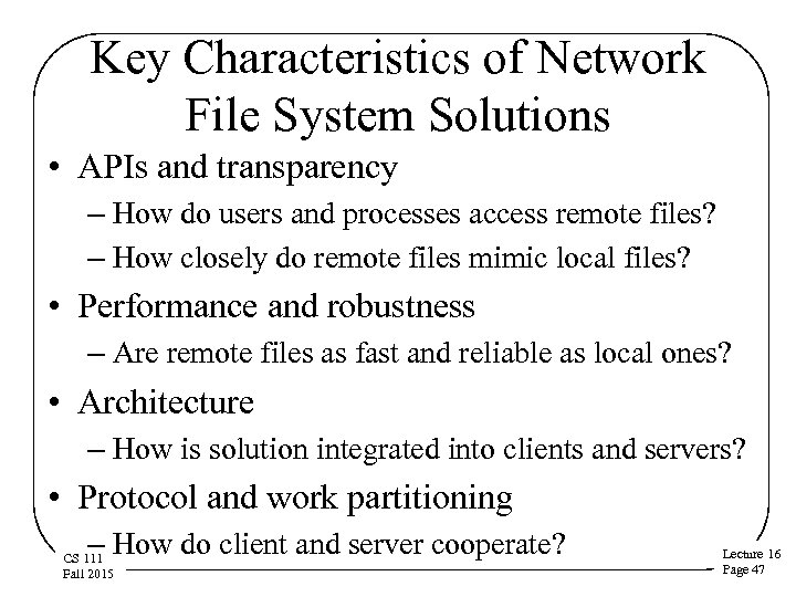 Key Characteristics of Network File System Solutions • APIs and transparency – How do