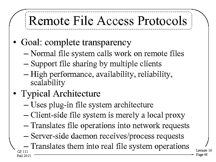 Remote File Access Protocols • Goal: complete transparency – Normal file system calls work