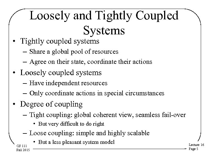 Loosely and Tightly Coupled Systems • Tightly coupled systems – Share a global pool