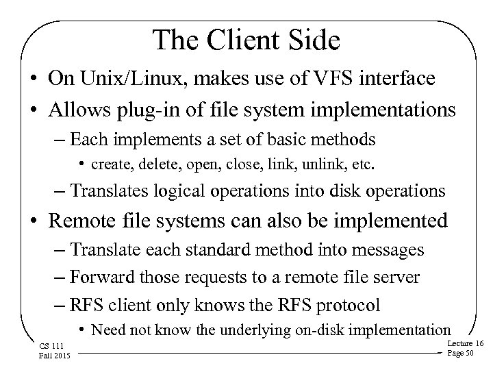 The Client Side • On Unix/Linux, makes use of VFS interface • Allows plug-in