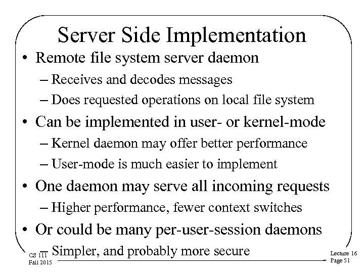 Server Side Implementation • Remote file system server daemon – Receives and decodes messages