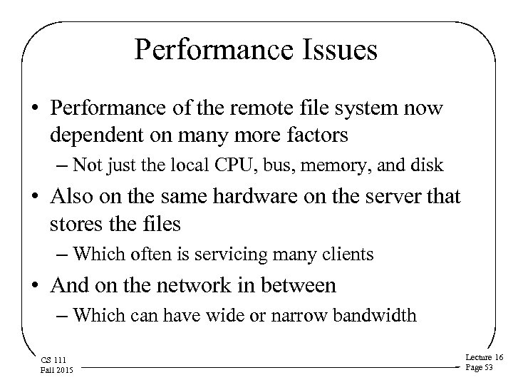Performance Issues • Performance of the remote file system now dependent on many more