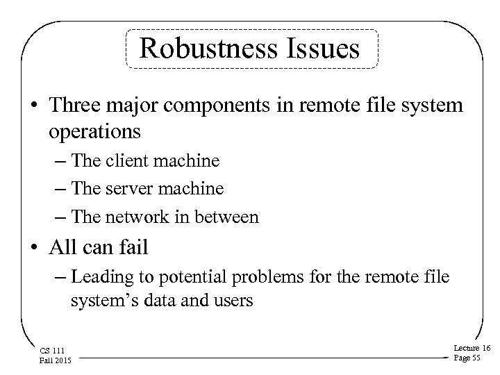 Robustness Issues • Three major components in remote file system operations – The client