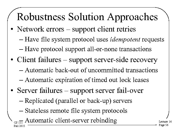 Robustness Solution Approaches • Network errors – support client retries – Have file system