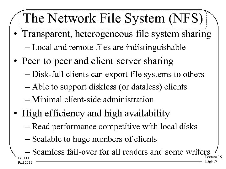 The Network File System (NFS) • Transparent, heterogeneous file system sharing – Local and