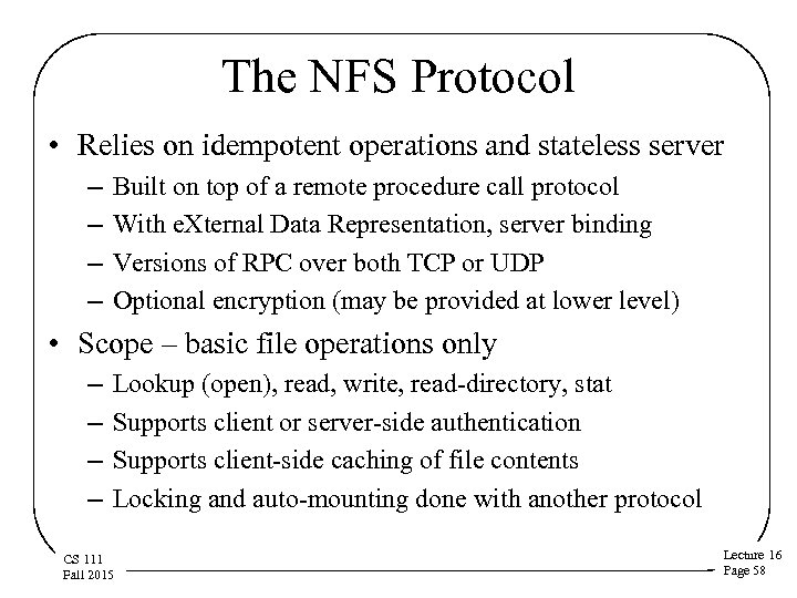 The NFS Protocol • Relies on idempotent operations and stateless server – – Built