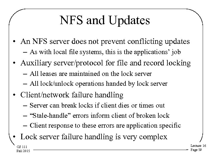 NFS and Updates • An NFS server does not prevent conflicting updates – As