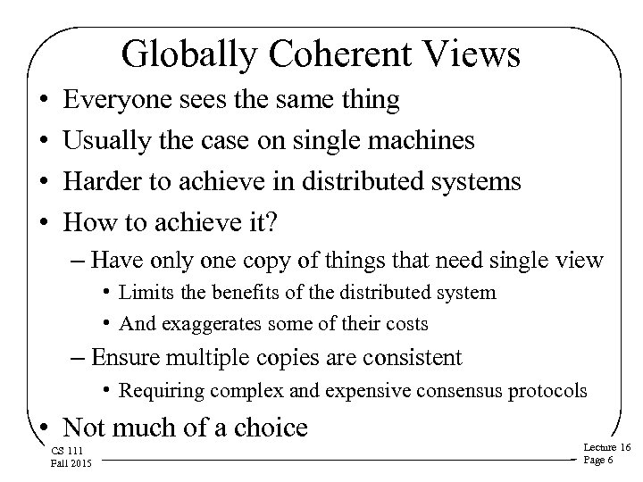 Globally Coherent Views • • Everyone sees the same thing Usually the case on