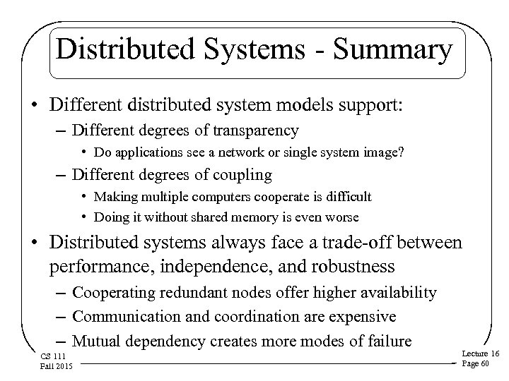 Distributed Systems - Summary • Different distributed system models support: – Different degrees of