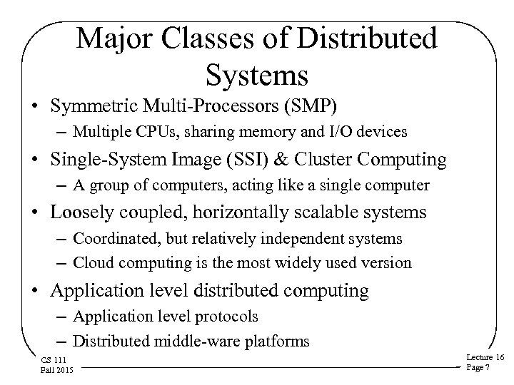 Major Classes of Distributed Systems • Symmetric Multi-Processors (SMP) – Multiple CPUs, sharing memory