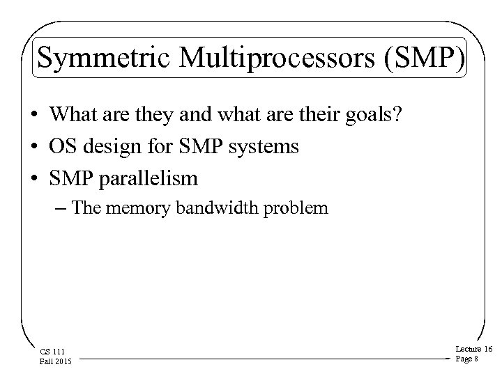 Symmetric Multiprocessors (SMP) • What are they and what are their goals? • OS