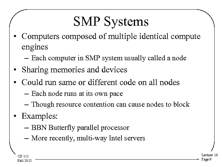 SMP Systems • Computers composed of multiple identical compute engines – Each computer in