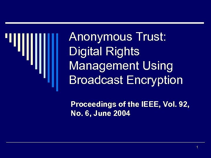 Anonymous Trust: Digital Rights Management Using Broadcast Encryption Proceedings of the IEEE, Vol. 92,