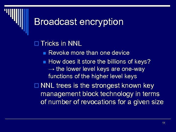 Broadcast encryption o Tricks in NNL n n Revoke more than one device How