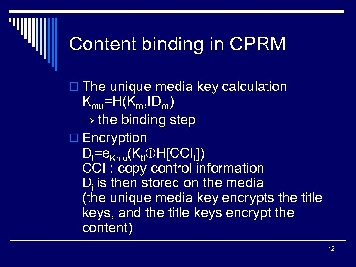 Content binding in CPRM o The unique media key calculation Kmu=H(Km, IDm) → the
