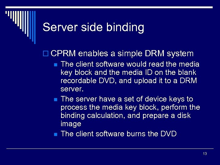 Server side binding o CPRM enables a simple DRM system n The client software