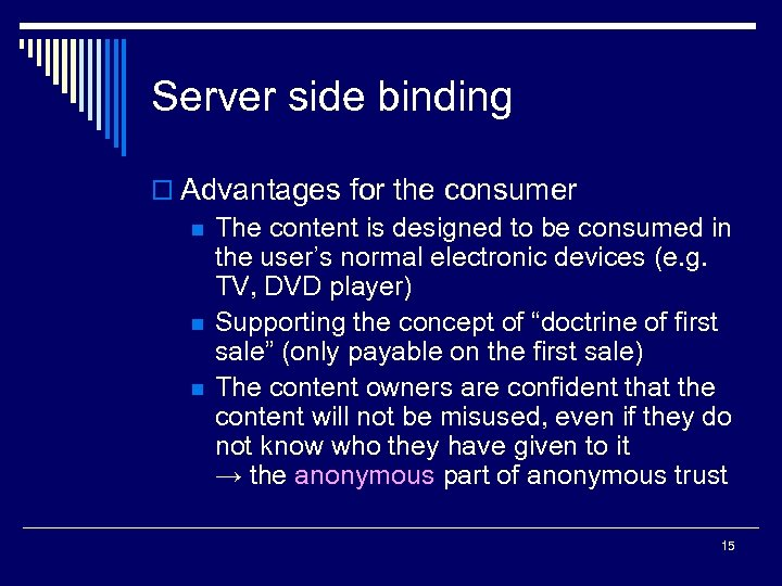 Server side binding o Advantages for the consumer n The content is designed to