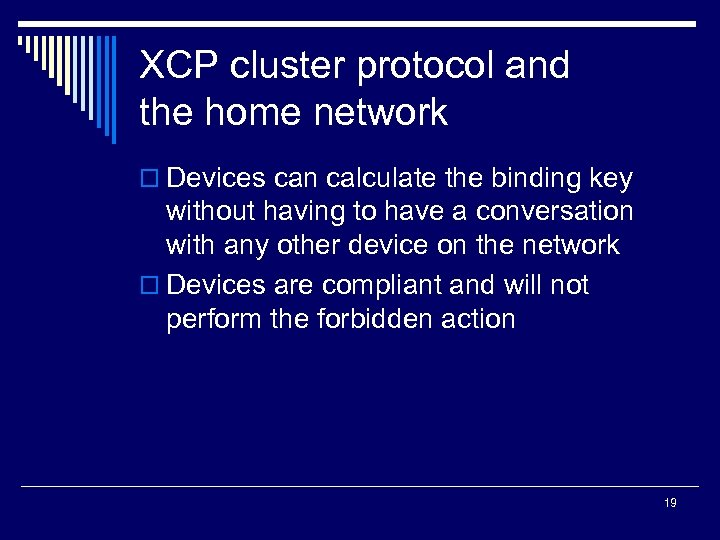 XCP cluster protocol and the home network o Devices can calculate the binding key